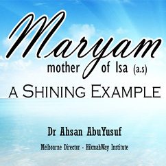 Maryam Mother of ISA (a.s) – A Shining Example