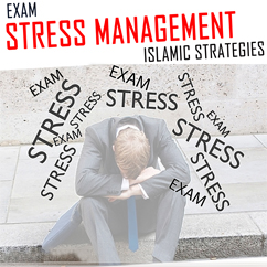 Exam Stress Management | Islamic Strategies